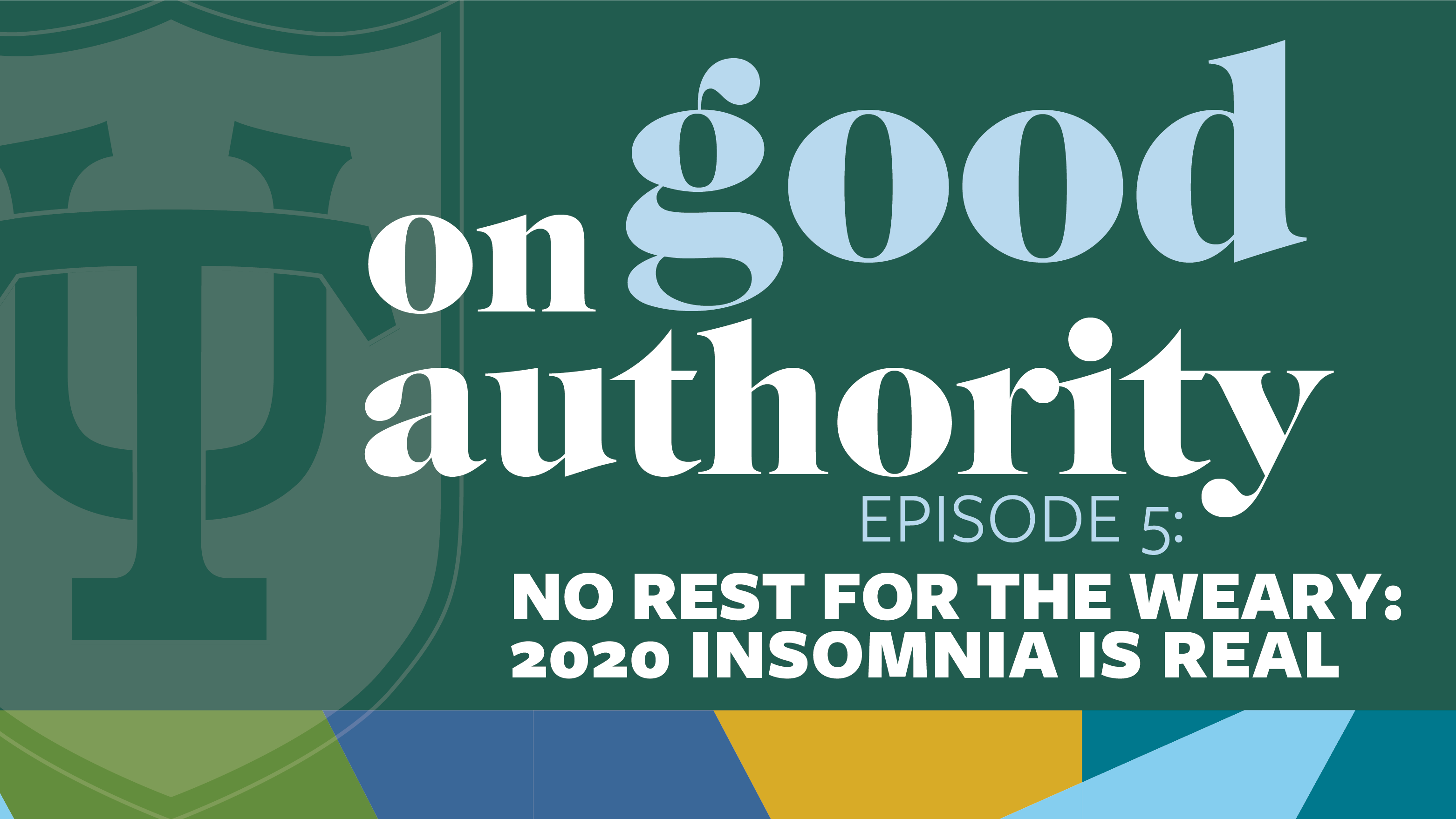 Episode 5: No Rest for the Weary: 2020 Insomnia is Real ...