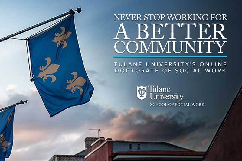 Never stop working for a better community | Tulane University's Online Doctorate of Social Work