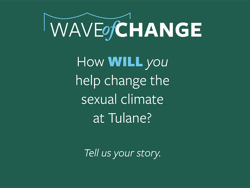 Wave of Change: How will you help change the sexual climate at Tulane University? Tell us your story.